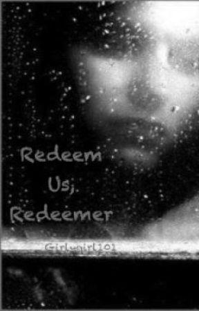 Redeem Us, Redeemer by Girlygirl101