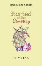 Started at the Cemetery  by Thyriza
