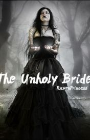 The Unholy Bride by RavenPrincess