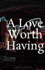 A Love Worth Having by caffrey1974