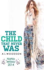 The Child That Never Was (NaNoWriMo 2014) by OrangeCrushToucan