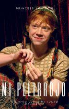 Mi Pelirrojo (Ron Weasley y tu) #Wattys2015 by Princess_LouisGirl
