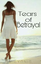 Tears of Betrayal (A Short Story) by Mieyonis