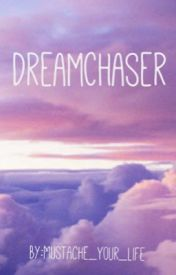 Dream Chasers by Mustache_Your_Life