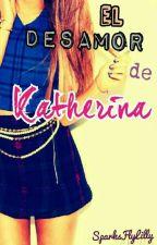 [Pausada] El Desamor de Katherina (LLDC #2) by SparksFlyLilly