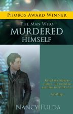 The Man Who Murdered Himself by NancyFulda