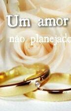 Um amor não planejado by JulianaFischer