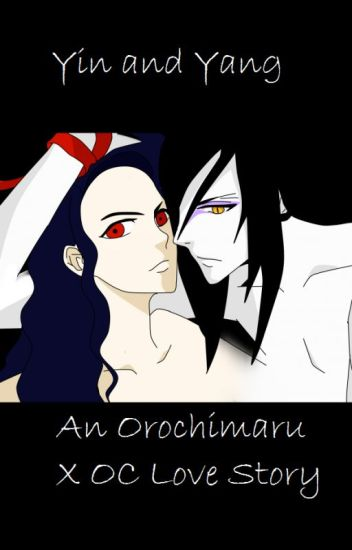 Yin and Yang    An Orochimaru x OC Fanfiction - My name is a