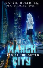 March City: The Land of the Gifted [Fantasy/Sci-fi | Complete | Wattys2017] by KatrinHollister