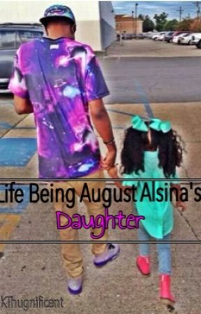 Life being August Alsina's Daughter by KThugnificent