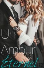 Un Amour Éternel (Tome II) by QueenTLuv