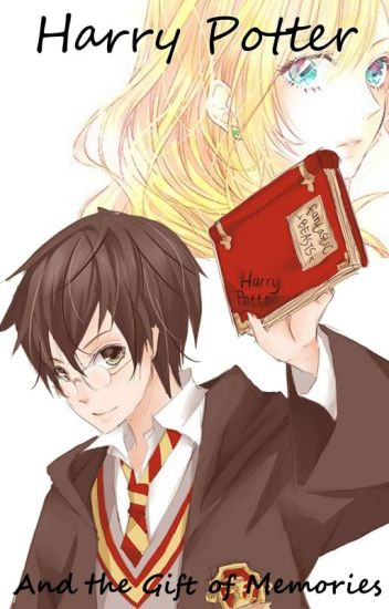 Harry Potter and the Gift of Memories [Harry Potter Fan Fiction]