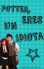Potter, eres un idiota. by Valeria_Davis1