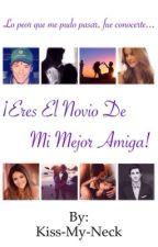 ¡Eres el Novio de Mi Mejor Amiga! [Sin editar] by kiss-my-neck
