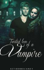 Twisted love of a vampire by sethurricane1