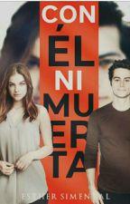 Con él ni muerta (EDITANDO) by danther