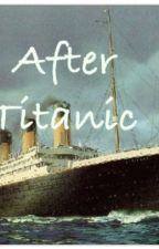 After Titanic by InkandPaper1912