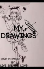 My Drawings! Please, don't hate! by -Live_Breathe_Love-
