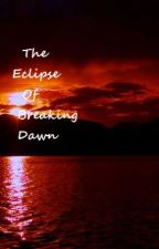 The Eclipse Of Breaking Dawn (Editing it) by B_Lynn_Steele