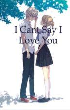 I Can't Say I Love You by xxXXSelfieloverXXxx