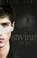 Saving You by AshleyMOakes