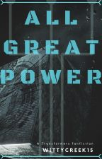All Great Power [A Transformers Fanfiction] by WittyCreek15