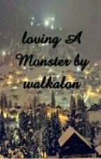 Loving A Monster by Walkalon