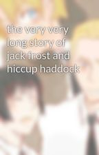 the very very long story of jack frost and hiccup haddock by SnowballsAndPancakes