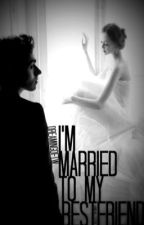 I'm Married to my Best Friend?! {The Wanted} (MAJOR EDITING) by DreamingOfTW