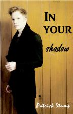 In Your Shadow (Patrick Stump) by kiraaaa9