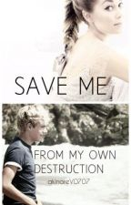 Save me from my own destruction- (Niall Horan)Book nr.1 by akinoreV0707