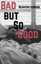 Bad but so good by heavenlyxmoon