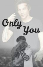 Only You •Louis Tomlinson• (COMPLETED) by HollieTomlin