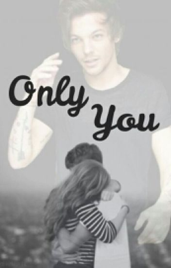 Only You •Louis Tomlinson• (COMPLETED)