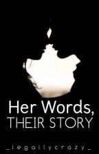 Her Words, Their Story by _legallycrazy_