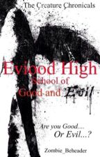 Creatures of Eviood High - The School of Good and Evil (#1) by ZombieBeheader