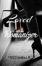 Loved By A Womanizer (MATURE) by MissGhella