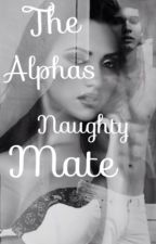 The Alphas Naughty Mate by Akala_Irving
