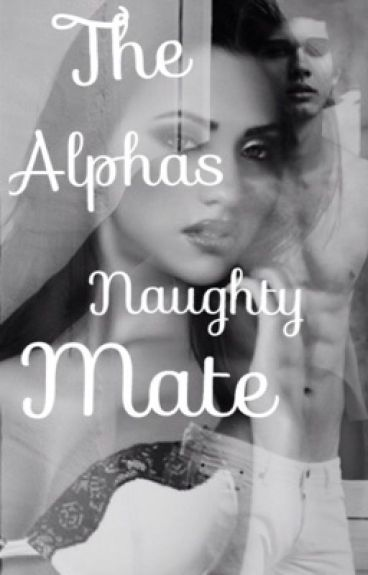The Alphas Naughty Mate