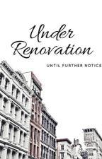 Under Renovation by EmmaAshleeG