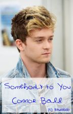 Somebody to You (A Connor Ball FanFiction) by Rewidado