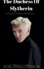The Duchess Of Slytherin | A Draco Malfoy FanFiction (Years 4-7) by xoxLittleLottiexox