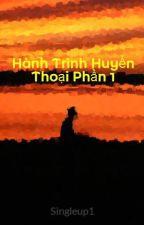 Hành Trình Huyền Thoại Phần 1 by Singleup1