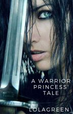 A Warrior Princess' Tale by lolagreen_