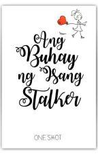 Ang Buhay ng Isang Stalker by LyUNAcee
