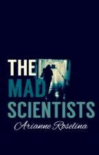 The Mad Scientists (ON HOLD) by vincentiarianne