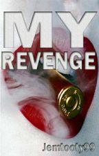 My REVENGE by Jemtooty99