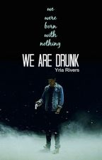 We are Drunk by YriaRivers