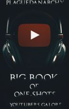 Big Book of YouTube One-Shots (REQUESTS: CLOSED) by PlaguedAnarchy