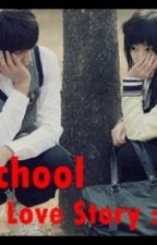 "SCHOOL (Love Story) :""> by asdfgjhanine"